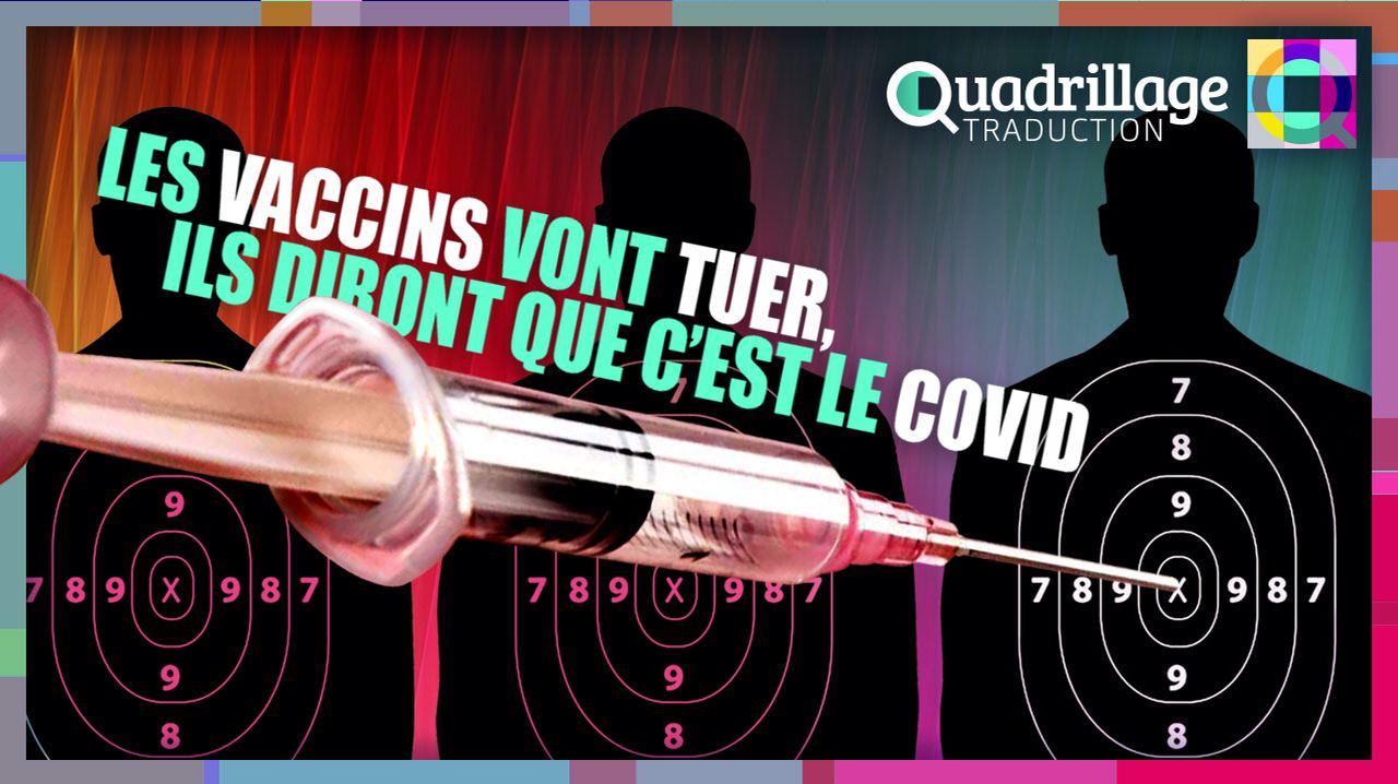 [05.01.2021] – Les vaccins vont tuer, ils diront que c'est le Covid ! by Quadrillage Traduction