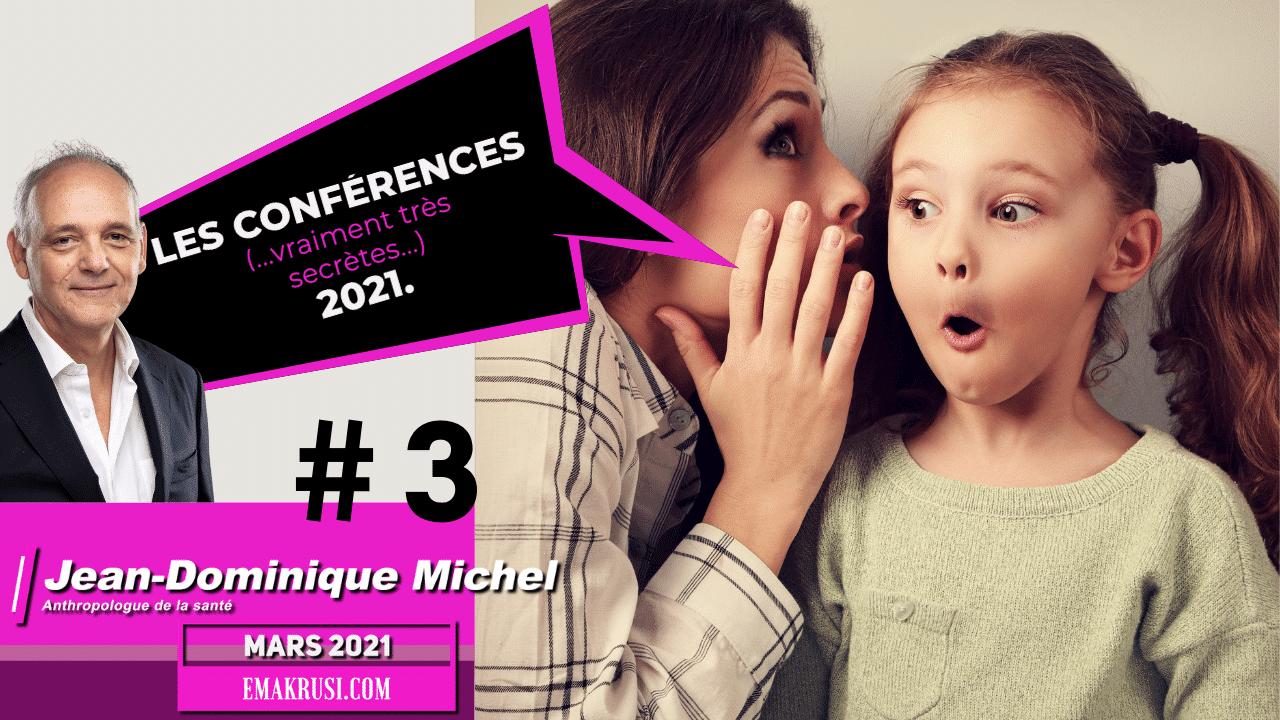 Les conférences vraiment très secrètes – Mars 2021 – Jean-Dominique Michel